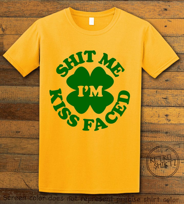 This is the main graphic design on a yellow shirt for the St Patricks Day Shirts : Shit Me Kiss Faced