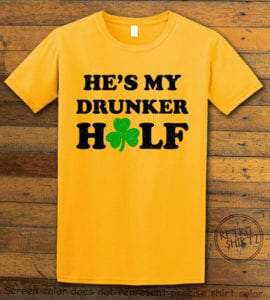 This is the main graphic design on a yellow shirt for the St Patricks Day Shirts: He's My Drunker Half