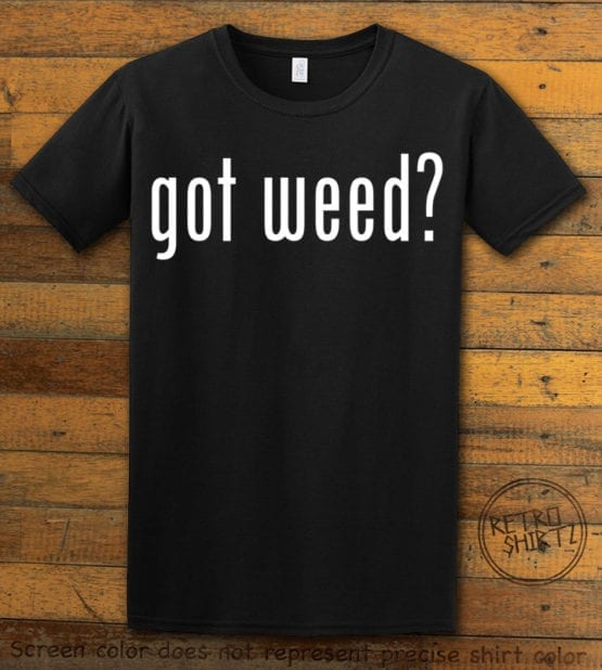This is the main graphic design on a black shirt for the Weed Shirt: Got Weed