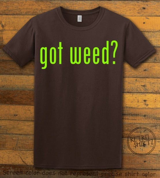 This is the main graphic design on a brown shirt for the Weed Shirt: Got Weed