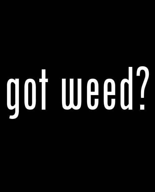 This is the main graphic design for the Weed Shirt: Got Weed