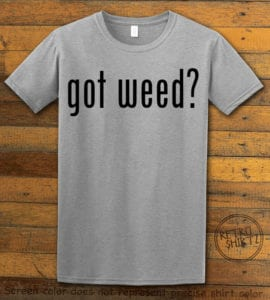 This is the main graphic design on a gray shirt for the Weed Shirt: Got Weed