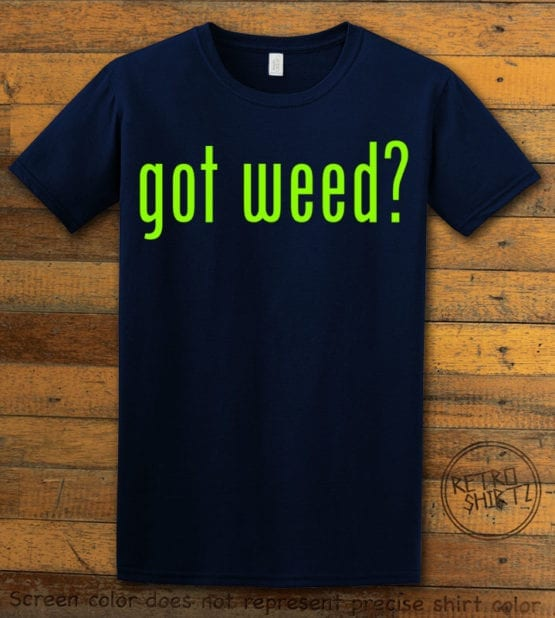 This is the main graphic design on a navy shirt for the Weed Shirt: Got Weed