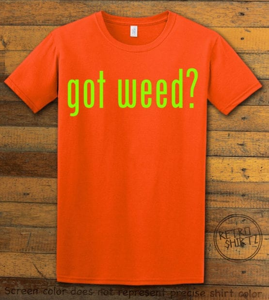 This is the main graphic design on a orange shirt for the Weed Shirt: Got Weed