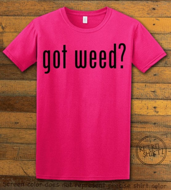 This is the main graphic design on a pink shirt for the Weed Shirt: Got Weed