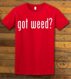 This is the main graphic design on a red shirt for the Weed Shirt: Got Weed