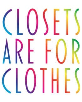 This is the main graphic design for the Pride Shirts: Closets are for Clothes