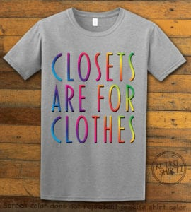 This is the main graphic design on a gray shirt for the Pride Shirts: Closets are for Clothes