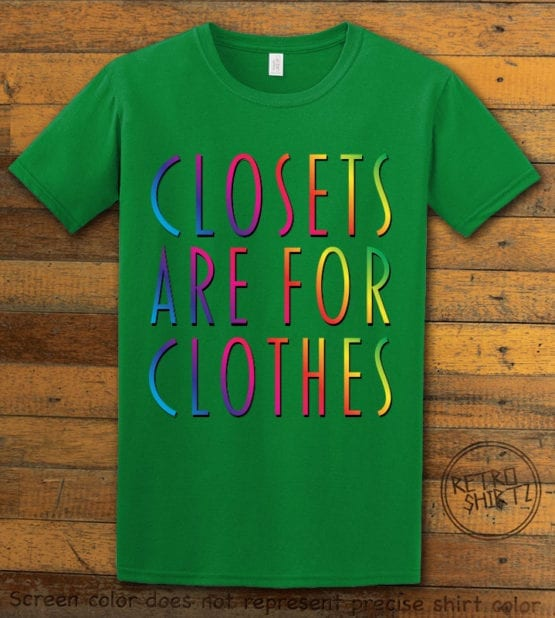 This is the main graphic design on a green shirt for the Pride Shirts: Closets are for Clothes