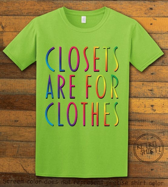 This is the main graphic design on a lime shirt for the Pride Shirts: Closets are for Clothes