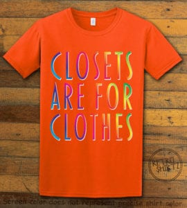 This is the main graphic design on a orange shirt for the Pride Shirts: Closets are for Clothes