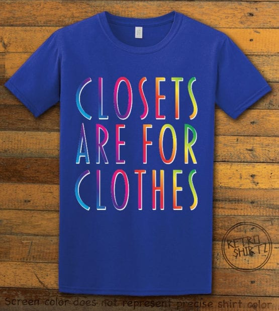 This is the main graphic design on a royal shirt for the Pride Shirts: Closets are for Clothes
