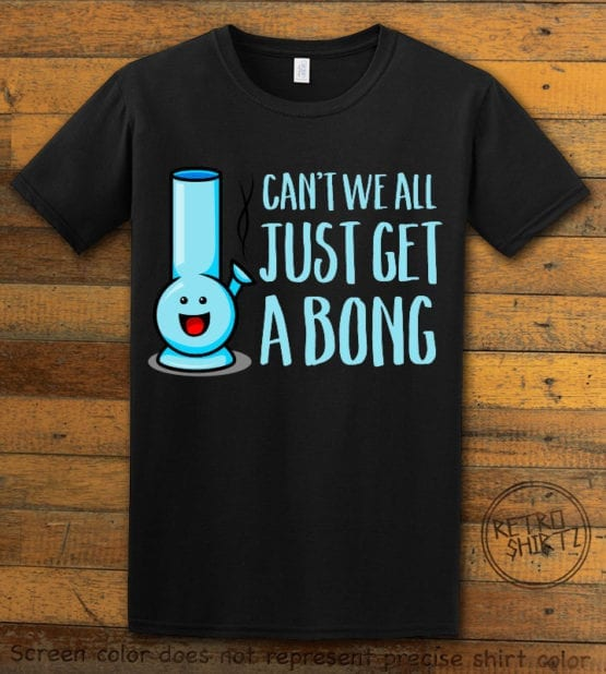 This is the main graphic design on a black shirt for the Weed Shirt: Can't We Get a Bong
