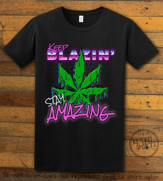 This is the main graphic design on a black shirt for the Weed Shirt: Keep Blazin' Stay Amazing