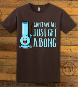 This is the main graphic design on a brown shirt for the Weed Shirt: Can't We Get a Bong