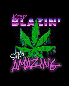 This is the main graphic design for the Weed Shirt: Keep Blazin' Stay Amazing