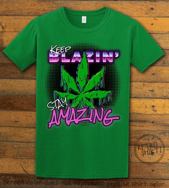 This is the main graphic design on a green shirt for the Weed Shirt: Keep Blazin' Stay Amazing