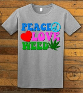This is the main graphic design on a gray shirt for the Weed Shirt: Peace Love Weed