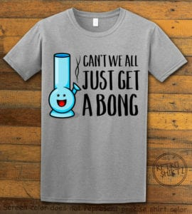 This is the main graphic design on a gray shirt for the Weed Shirt: Can't We Get a Bong