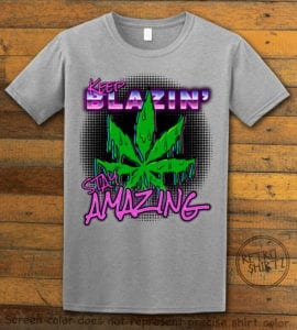 This is the main graphic design on a gray shirt for the Weed Shirt: Keep Blazin' Stay Amazing