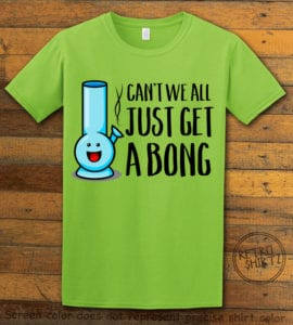 This is the main graphic design on a lime shirt for the Weed Shirt: Can't We Get a Bong