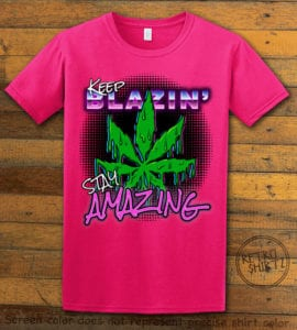 This is the main graphic design on a pink shirt for the Weed Shirt: Keep Blazin' Stay Amazing