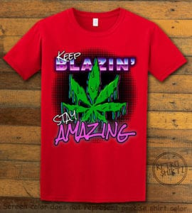This is the main graphic design on a red shirt for the Weed Shirt: Keep Blazin' Stay Amazing