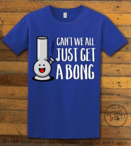 This is the main graphic design on a royal shirt for the Weed Shirt: Can't We Get a Bong