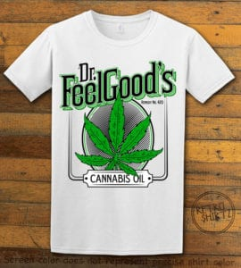 This is the main graphic design on a white shirt for the Weed Shirt: Dr. Feel Good's Cannabis Oil