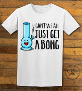 This is the main graphic design on a white shirt for the Weed Shirt: Can't We Get a Bong
