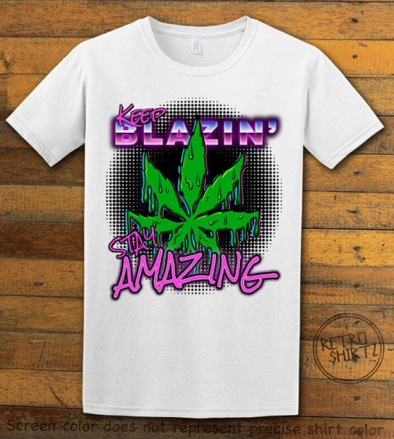 This is the main graphic design on a white shirt for the Weed Shirt: Keep Blazin' Stay Amazing