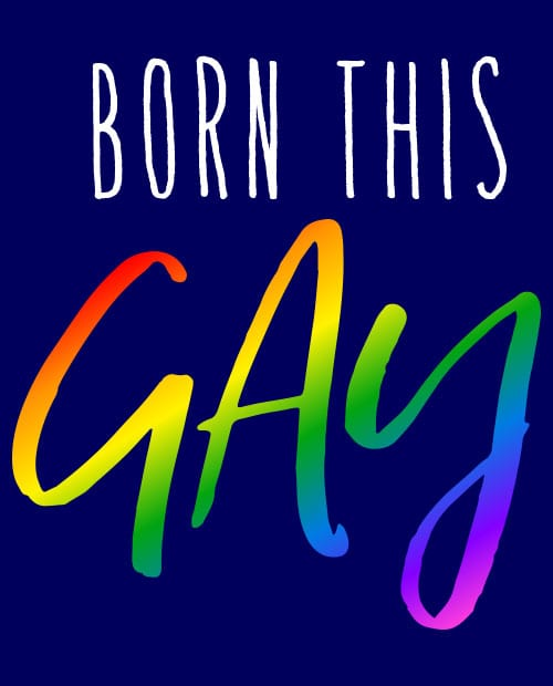 This is the main graphic design for the Pride Shirts: Born This Gay